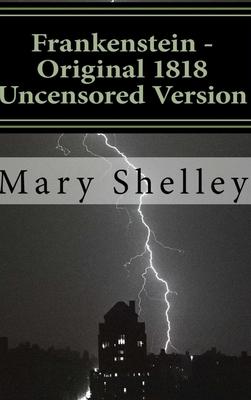 Frankenstein - Original 1818 Uncensored Version Cover Image