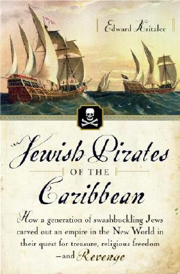 Jewish Pirates of the Caribbean: How a Generation of Swashbuckling Jews Carved Out an Empire in the New World in Their Quest for Cover Image