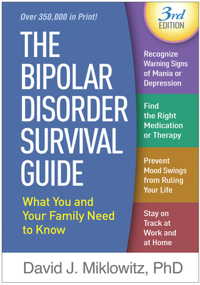 The Bipolar Disorder Survival Guide, Third Edition: What You and Your Family Need to Know Cover Image