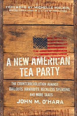 A New American Tea Party: The Counterrevolution Against Bailouts, Handouts, Reckless Spending, and More Taxes  Cover Image