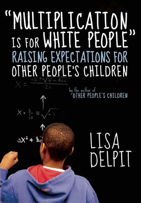 Multiplication Is for White People: Raising Expectations for Other People's Children Cover Image