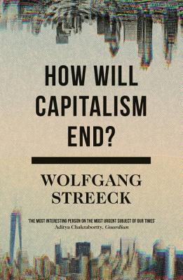 How Will Capitalism End?: Essays on a Failing System Cover Image
