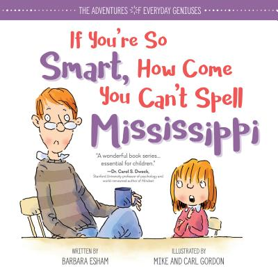 The Adventures of Everyday Geniuses: If You're So Smart, How Come You Can't Spell Mississippi? Barbara Esham