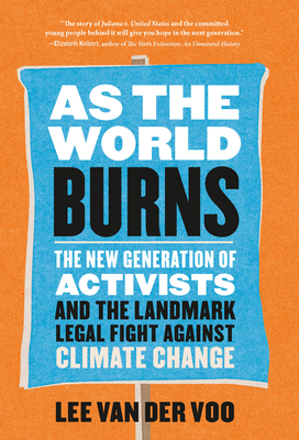 As the World Burns: The New Generation of Activists and the Landmark Legal Fight Against Climate Change Cover Image