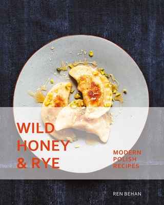 Wild Honey and Rye: Modern Polish Recipes Cover Image