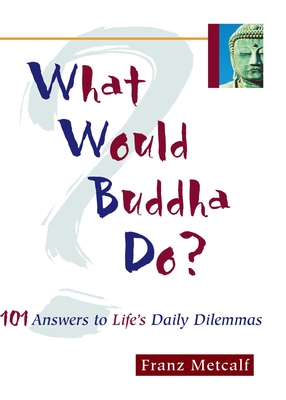 What Would Buddha Do?: 101 Answers to Life's Daily Dilemmas Cover Image
