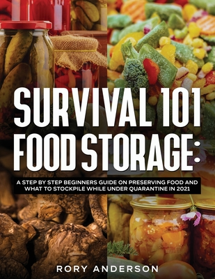 Survival 101 Food Storage: A Step by Step Beginners Guide on Preserving Food and What to Stockpile While Under Quarantine in 2021 Cover Image