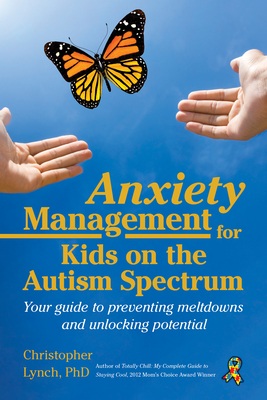 Anxiety Management for Kids on the Autism Spectrum: Your Guide to Preventing Meltdowns and Unlocking Potential Cover Image