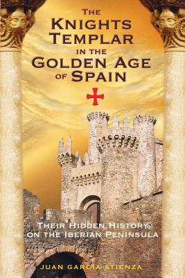 Cover for The Knights Templar in the Golden Age of Spain