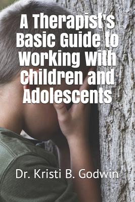 A Therapist's Basic Guide to Working with Children and Adolescents Cover Image
