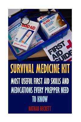 Survival Medicine Kit: Most Useful First Aid Skills and Medications Every Prepper Need To Know: (Emergency) Cover Image