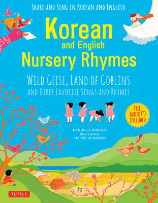 Korean and English Nursery Rhymes: Wild Geese, Land of Goblins and Other Favorite Songs and Rhymes (Audio Disc in Korean & English Included) Cover Image