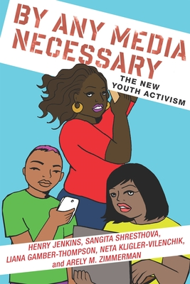 By Any Media Necessary: The New Youth Activism (Connected Youth and Digital Futures #3) Cover Image