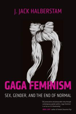 Gaga Feminism: Sex, Gender, and the End of Normal Cover Image