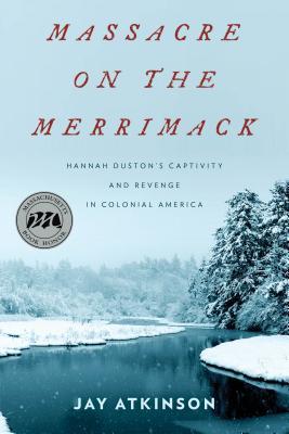 Massacre on the Merrimack: Hannah Duston's Captivity and Revenge in Colonial America Cover Image
