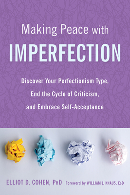 Making Peace with Imperfection: Discover Your Perfectionism Type, End the Cycle of Criticism, and Embrace Self-Acceptance Cover Image