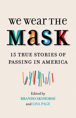 We Wear the Mask: 15 True Stories of Passing in America Cover Image