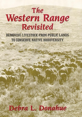 The Western Range Revisited: Removing Livestock from Public Lands to Conserve Native Biodiversity (Legal History of North America #5) Cover Image
