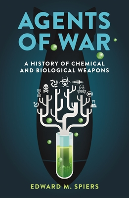 Agents of War: A History of Chemical and Biological Weapons, Second Expanded Edition Cover Image