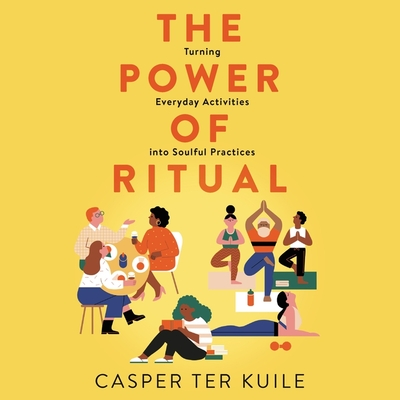 The Power of Ritual Lib/E: Turning Everyday Activities Into Soulful Practices Cover Image