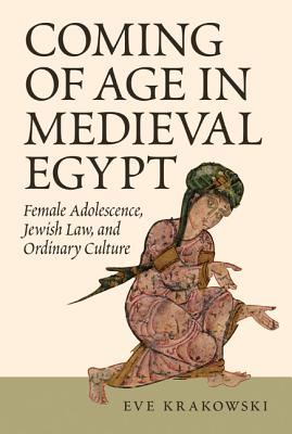 Coming of Age in Medieval Egypt: Female Adolescence, Jewish Law, and Ordinary Culture Cover Image