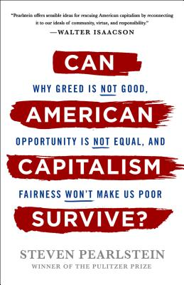Can American Capitalism Survive?: Why Greed Is Not Good, Opportunity Is Not Equal, and Fairness Won't Make Us Poor Cover Image