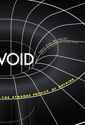 Void: The Strange Physics of Nothing (Foundational Questions in Science) Cover Image