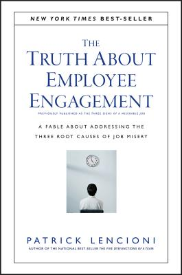 The Truth about Employee Engagement: A Fable about Addressing the Three Root Causes of Job Misery (J-B Lencioni #27) Cover Image