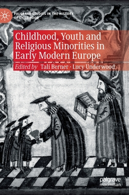 Childhood, Youth and Religious Minorities in Early Modern Europe (Palgrave Studies in the History of Childhood) Cover Image