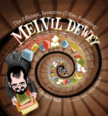 The Efficient, Inventive (Often Annoying) Melvil Dewey Cover Image