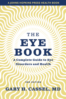 The Eye Book: A Complete Guide to Eye Disorders and Health (Johns Hopkins Press Health Books) cover