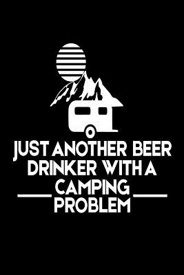 Just Another Beer Drinker with a Camping Problem: Funny Summer Vacation 2018 Gift Notebook Cover Image