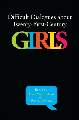 Difficult Dialogues about Twenty-First-Century Girls Cover Image