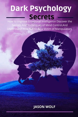 Dark Psychology Secrets: How to improve Emotional Intelligence Discover the Secrets and Techniques of Mind Control and Understand How Not to Be Cover Image