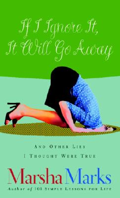 If I Ignore It, It Will Go Away and Other Lies I Thought Were True Cover Image