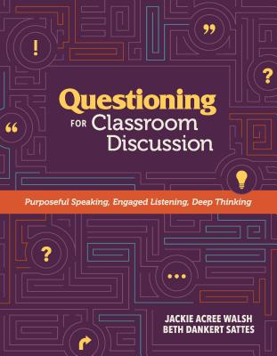Questioning for Classroom Discussion: Purposeful Speaking, Engaged Listening, Deep Thinking Cover Image