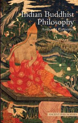Indian Buddhist Philosophy (Ancient Philosophies) Cover Image
