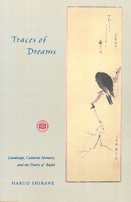 Traces of Dreams: Landscape, Cultural Memory, and the Poetry of Basho Cover Image