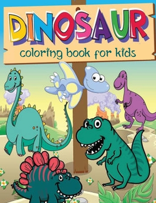 Dinosaur Coloring Book for Kids: Coloring Book for Boys, Girls, Toddlers, Preschoolers - Great Gift for Boys & Girls, Ages 4-8 Cover Image