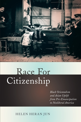 Race for Citizenship: Black Orientalism and Asian Uplift from Pre-Emancipation to Neoliberal America (Nation of Nations #23) Cover Image