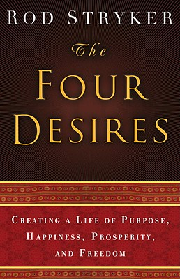 The Four Desires: Creating a Life of Purpose, Happiness, Prosperity, and Freedom Cover Image