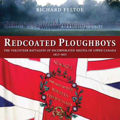 Redcoated Ploughboys: The Volunteer Battalion of Incorporated Militia of Upper Canada, 1813-1815 Cover Image