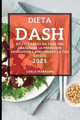 Dieta Dash 2021 (Dash Diet Cookbook 2021 Italian Edition): Ricette Facili Da Fare Per Abbassare La Pressione Sanguigna E Migliorare La Tua Salute Cover Image