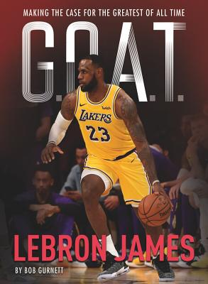 G.O.A.T. - Lebron James, 1: Making the Case for Greatest of All Time Cover Image