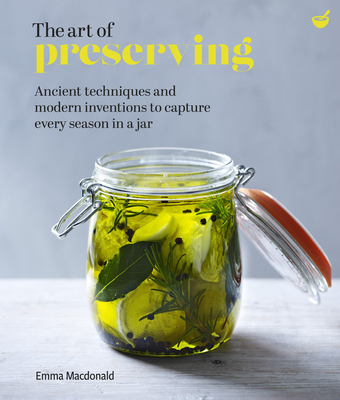 The Art of Preserving: Ancient techniques and modern inventions to capture every season in a jar cover