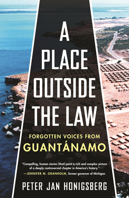 A Place Outside the Law: Forgotten Voices from Guantanamo Cover Image