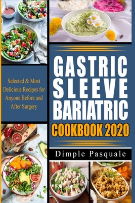 Gastric Sleeve Bariatric Cookbook 2020: Selected & Most Delicious Recipes for Anyone Before and After Surgery Cover Image