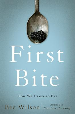 First Bite: How We Learn to Eat Cover Image