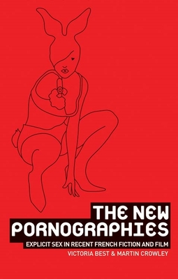 The new pornographies: Explicit sex in recent French fiction and film Cover Image