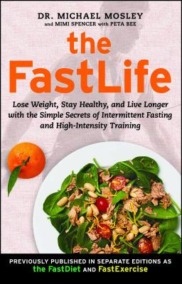 The FastLife: Lose Weight, Stay Healthy, and Live Longer with the Simple Secrets of Intermittent Fasting and High-Intensity Training Cover Image